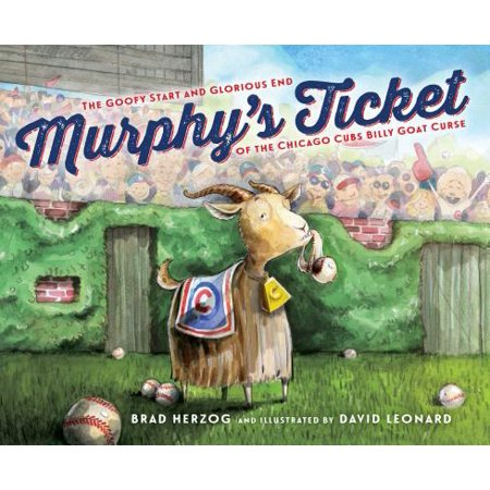 Murphy's Ticket : The Goofy Start and Glorious End of the Chicago Cubs Billy Goat