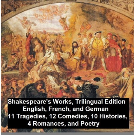 Shakespeare's Works, Trilingual Edition (in English, French and German), 11 Tragedies, 12 Comedies, 10 Histories, 4 Romances, Poetry -