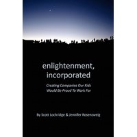 Enlightenment, Incorporated : Creating Companies Our Kids Would Be Proud to Work for