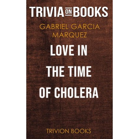 Love in the Time of Cholera by Gabriel Garcia Marquez (Trivia-On-Books) -