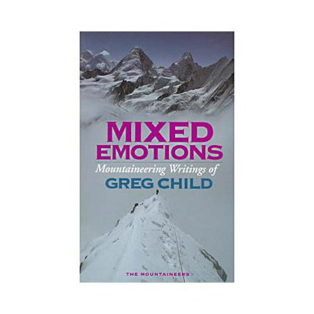 Mixed Emotions  Mountaineering Writings Of Greg Child