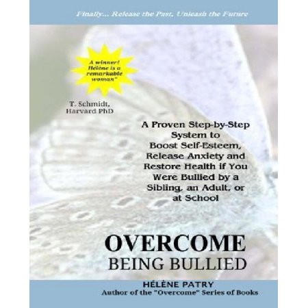 Overcome Being Bullied  A Proven Step By Step System To Boost Self Esteem  Release Anxiety And Restore Health If You Were Bullied By A Sibling
