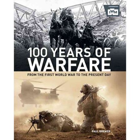100 Years of Warfare: From the First World War to the Present Day
