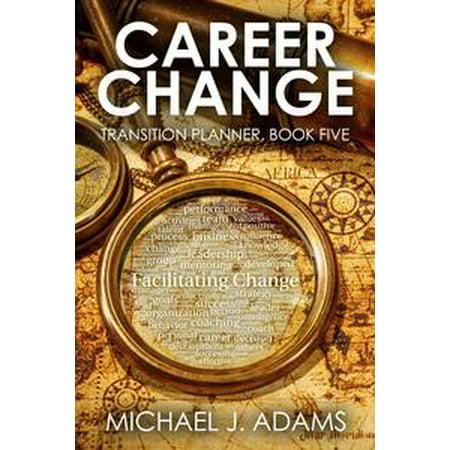Career Change,Transition Planner, Book 5: Career Change at 30, 40 or even 50 -