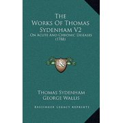 The Works of Thomas Sydenham V2 : On Acute and Chronic Diseases (1788)