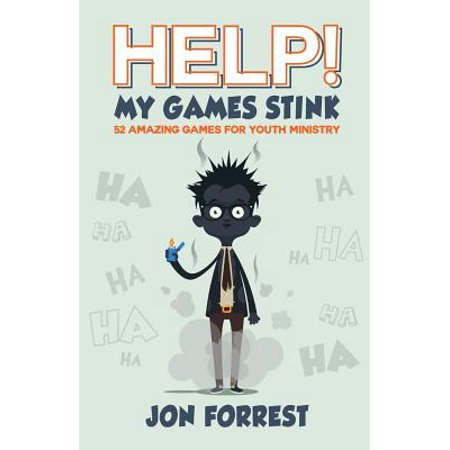 Help! My Games Stink : 52 Amazing Games for Youth