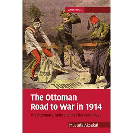 The Ottoman Road to War in 1914: The Ottoman Empire and the First World