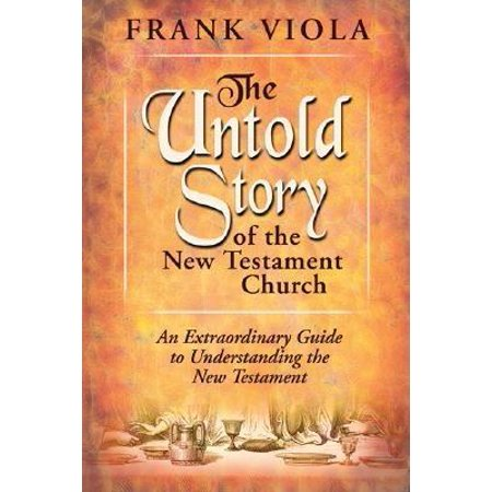 The Untold Story of the New Testament Church : The Original Pattern for Church Life and Growth (Studies Viola)