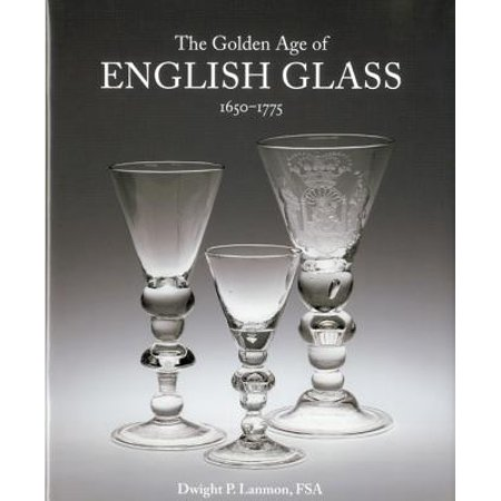 The Golden Age of English Glass : 1650-1775