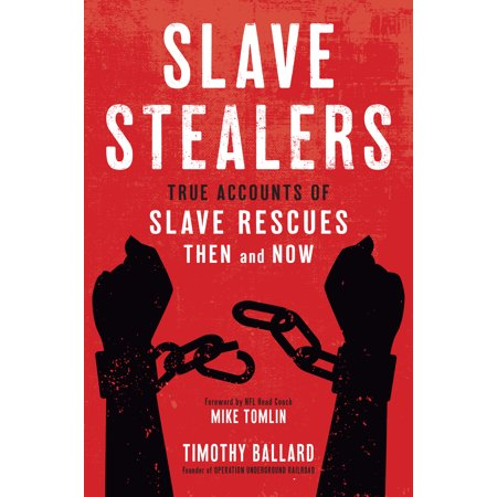Slave Stealers : True Accounts of Slave Rescues: Then and