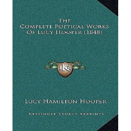 The Complete Poetical Works Of Lucy Hooper  1848  The Complete Poetical Works Of Lucy Hooper  1848