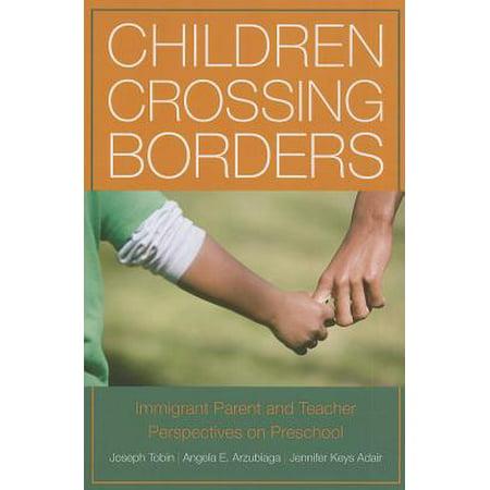 Children Crossing Borders : Immigrant Parent and Teacher Perspectives on Preschool for Children of Immigrants - Preschool Borders