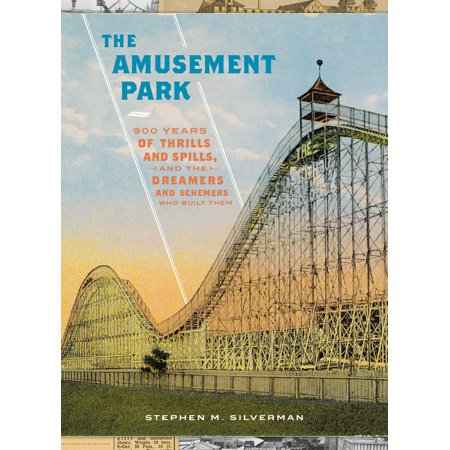 Amusement Park - The Amusement Park : 900 Years of Thrills and Spills, and the Dreamers and Schemers Who Built Them