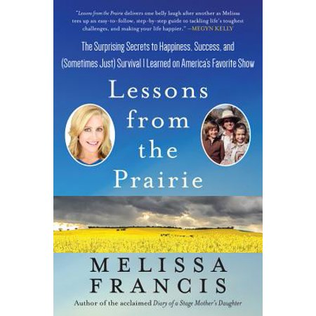 Lessons from the Prairie : The Surprising Secrets to Happiness, Success, and (Sometimes Just) Survival I Learned on Little (Grace From Little House On The Prairie)