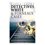Detectives White & Furneaux' Cases: 5 Thriller Novels in One Volume: The Postmaster's Daughter, Number Seventeen, The Strange Case of Mortimer Fenley, The De Bercy Affair & What Would You Have Done? (