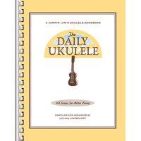 The Daily Ukulele : 365 Songs for Better Living