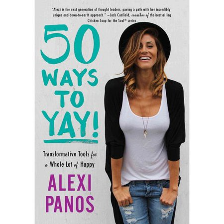 50 Ways To Yay   Transformative Tools For A Whole Lot Of Happy