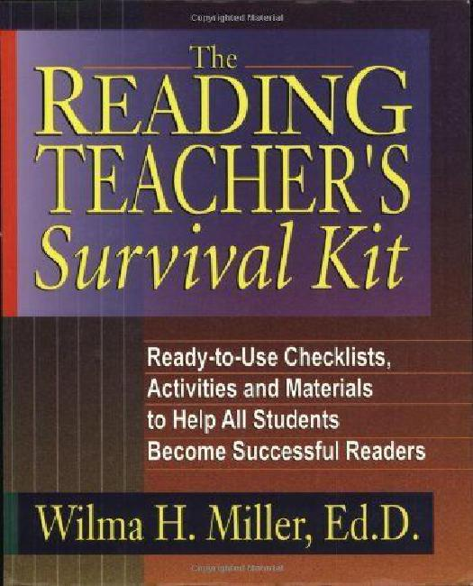 The Reading Teacher's Survival Kit: Ready-To-Use Checklists, Activities and Materials to Help All Students Become Successful Readers by