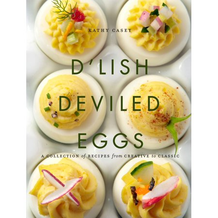 D'Lish Deviled Eggs : A Collection of Recipes from Creative to