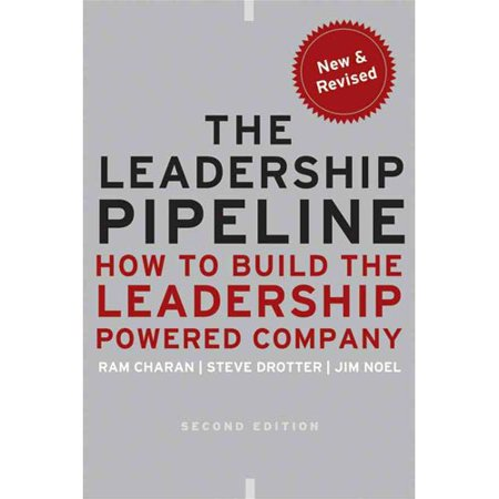 The Leadership Pipeline  How To Build The Leadership Powered Company