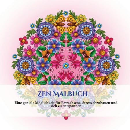 Zen Malbuch : Ein Mandala-Meditationsmalbuch Mit Mandala-Malseiten: Enthält Mandala-Blumen Und Schmetterlinge, Geometrische Mandala-Designs Und Abstrakte Mandala-Seiten (Geschmückt Mit Blumen)