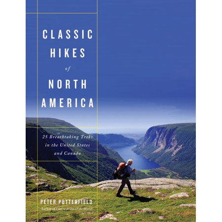 Classic Hikes of North America : 25 Breathtaking Treks in the United States and