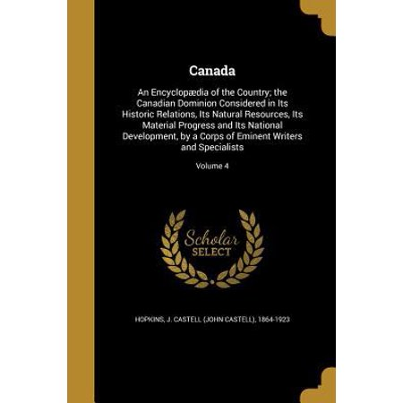 Canada  An Encyclopaedia Of The Country  The Canadian Dominion Considered In Its Historic Relations  Its Natural Resources  It
