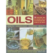 Oils: 200 Traditional Ways with Nature's Oils in the Kitchen and Home, Show in 350 Images (Paperback)