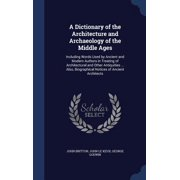A Dictionary of the Architecture and Archaeology of the Middle Ages: Including Words Used by Ancient and Modern Authors in Treating of Architectural a Hardcover