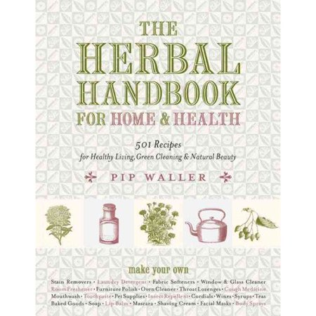 The Herbal Handbook for Home & Health: 501 Recipes for Healthy Living, Green Cleaning, & Natural Beauty