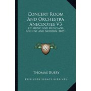 Concert Room and Orchestra Anecdotes V3 : Of Music and Musicians, Ancient and Modern (1825)