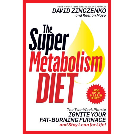The Super Metabolism Diet : The Two-Week Plan to Ignite Your Fat-Burning Furnace and Stay Lean for