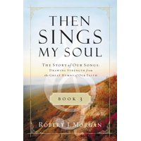 Then Sings My Soul (Thomas Nelson): Then Sings My Soul, Book 3: The Story of Our Songs: Drawing Strength from the Great Hymns of Our Faith (Paperback)