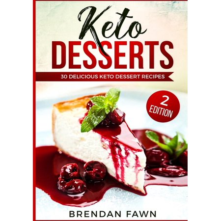 Delicious Recipes For Halloween Desserts (Keto Desserts: 30 Delicious Keto Dessert Recipes: Low Carb Easy Keto Desserts for Weight Loss and Healthy Life with Sweet Keto Diet Desserts)