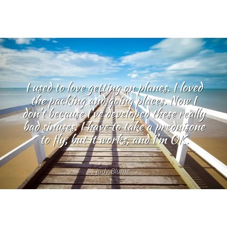 Judy Blume - Famous Quotes Laminated POSTER PRINT 24x20 - I used to love getting on planes. I loved the packing and going places. Now I don't because I've developed these really bad sinuses. I have (Best Place To Get Disposable Cameras Developed)