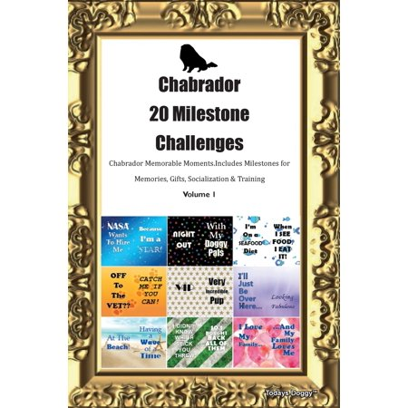 Chabrador 20 Milestone Challenges Chabrador Memorable Moments.Includes Milestones for Memories, Gifts, Socialization & Training Volume 1