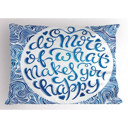 Blue And White Pillow Sham Do More Of What Makes You Happy Quote