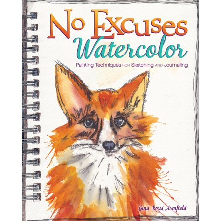 No Excuses Watercolor : Painting Techniques for Sketching and