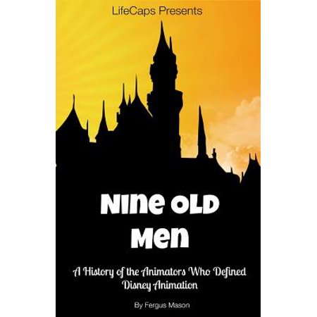 Disney's Nine Old Men : A History of the Animators Who Defined Disney Animation (Halloween History Animation)