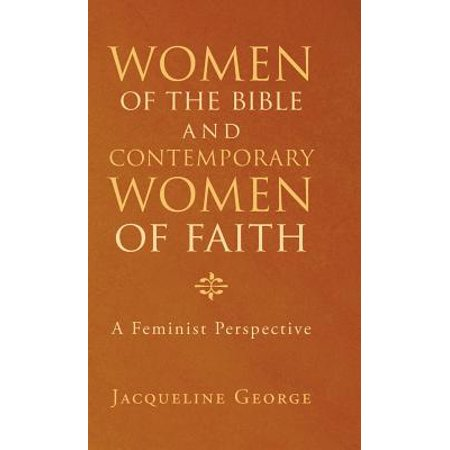 Women of the Bible and Contemporary Women of Faith : A Feminist (Best Contemporary Female Authors)