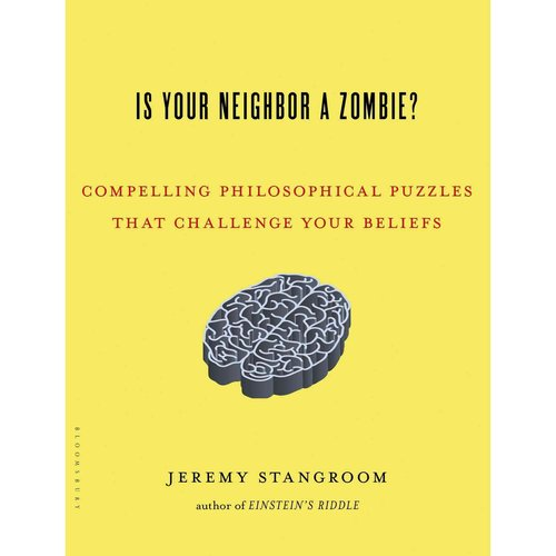 Is Your Neighbor a Zombie?: Compelling Philosophical Puzzles That Challenge Your Beliefs