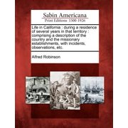 Life in California : During a Residence of Several Years in That Territory: Comprising a Description of the Country and the Missionary Establishments, with Incidents, Observations, Etc.
