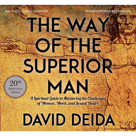 The Way of the Superior Man : A Spiritual Guide to Mastering the Challenges of Women, Work, and Sexual Desire (20th Anniversary