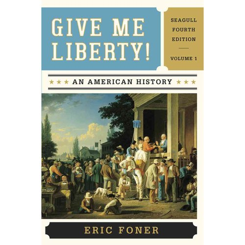 Give Me Liberty!: An American History To 1877- Chapters 1-15 - Seagull Edition
