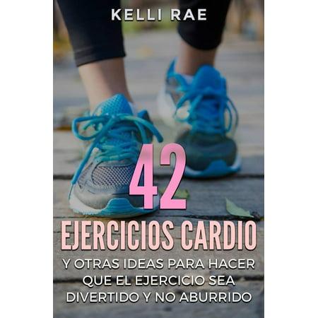 42 Ejercicios Cardio y Otras ideas para hacer que el ejercicio sea divertido y no aburrido - eBook ()