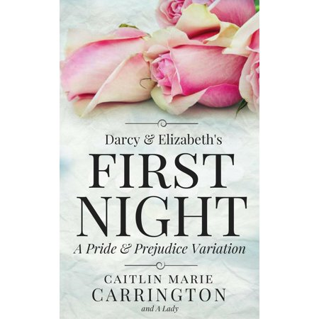 Darcy and Elizabeth's First Night: A Pride and Prejudice Variation -
