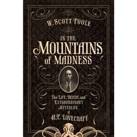 In the Mountains of Madness : The Life and Extraordinary Afterlife of H.P. (Best Hp Lovecraft Collection)