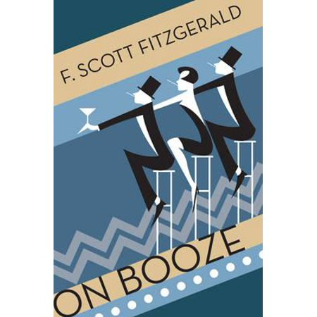 On Booze. by F. Scott Fitzgerald (F Scott Fitzgerald Best Novels)