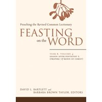 Feasting on the Word: Year B, Vol. 4: Season After Pentecost 2 (Propers 17-Reign of Christ) (Paperback)