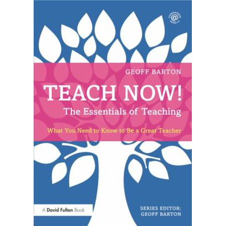 Teach Now  The Essentials Of Teaching  What You Need To Know To Be A Great Teacher